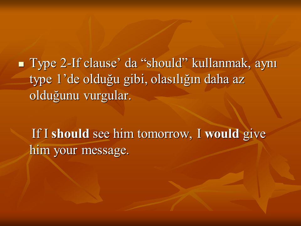 """Type 2-If clause' da """"should"""" kullanmak, aynı type 1'de olduğu gibi, olasılığın daha az olduğunu vurgular. Type 2-If clause' da """"should"""" kullanmak, ay"""