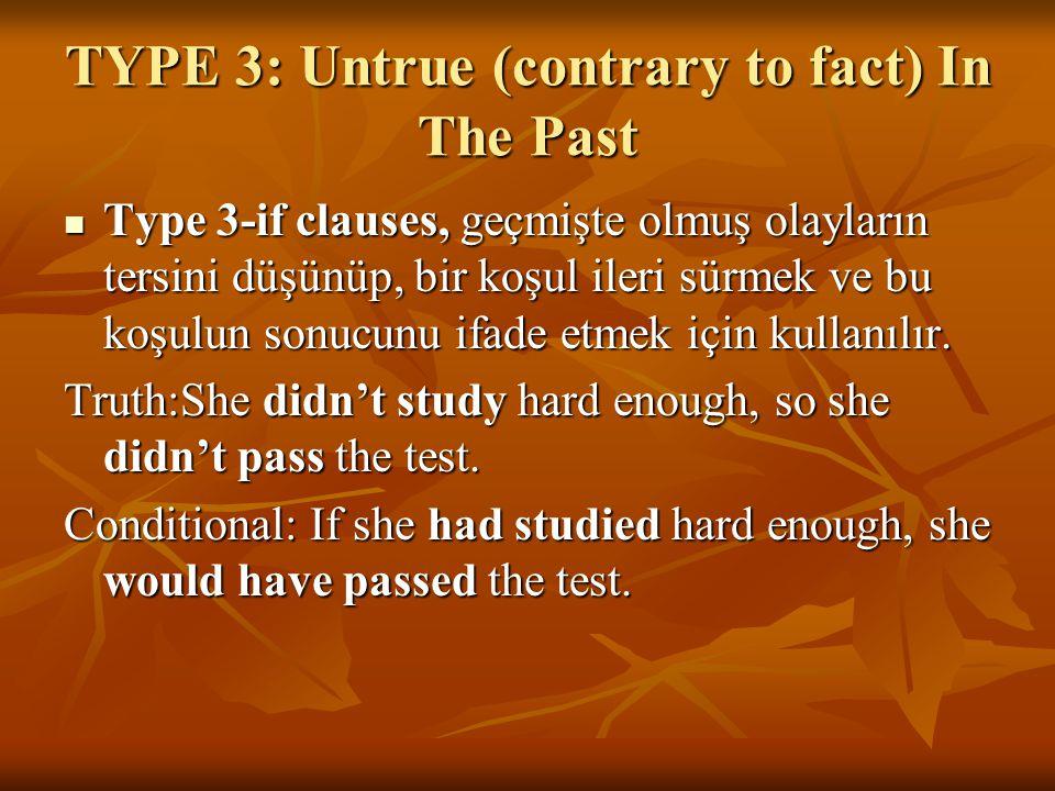 TYPE 3: Untrue (contrary to fact) In The Past Type 3-if clauses, geçmişte olmuş olayların tersini düşünüp, bir koşul ileri sürmek ve bu koşulun sonucu