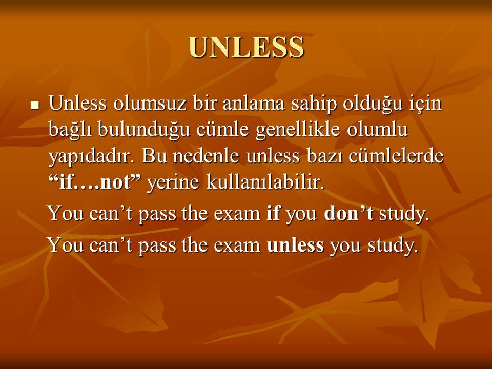"""UNLESS Unless olumsuz bir anlama sahip olduğu için bağlı bulunduğu cümle genellikle olumlu yapıdadır. Bu nedenle unless bazı cümlelerde """"if….not"""" yeri"""