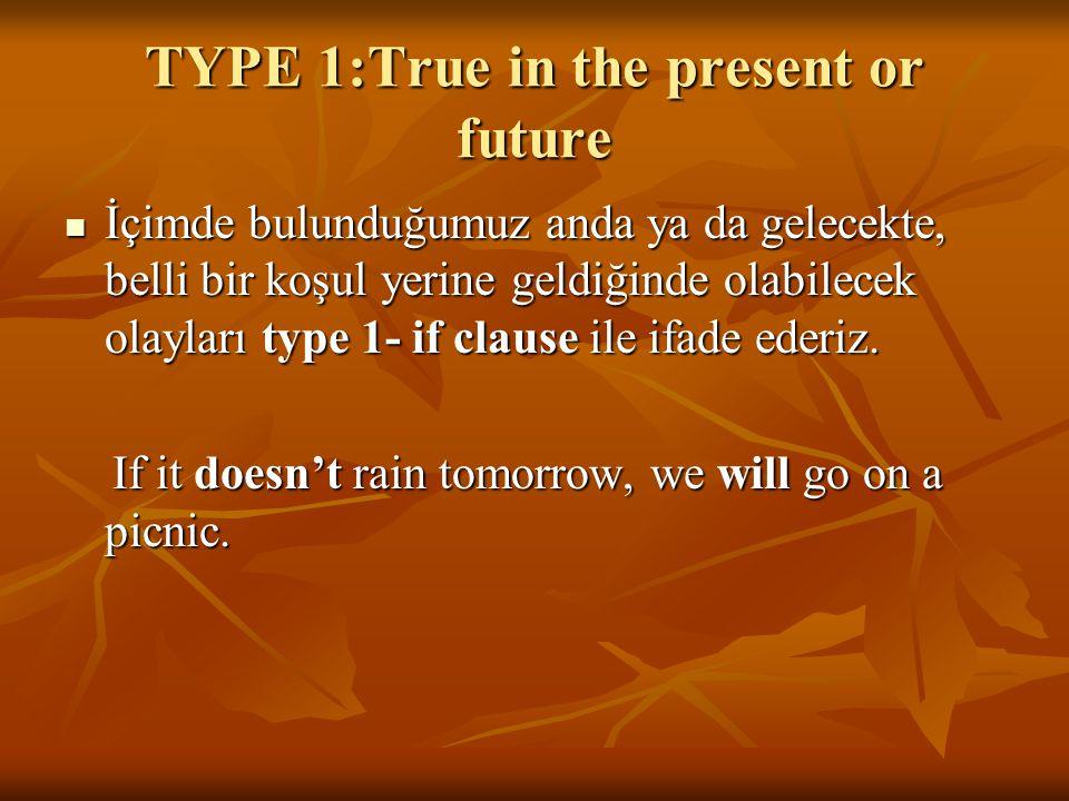 TYPE 1:True in the present or future İçimde bulunduğumuz anda ya da gelecekte, belli bir koşul yerine geldiğinde olabilecek olayları type 1- if clause
