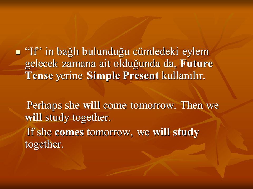 """""""If"""" in bağlı bulunduğu cümledeki eylem gelecek zamana ait olduğunda da, Future Tense yerine Simple Present kullanılır. """"If"""" in bağlı bulunduğu cümled"""