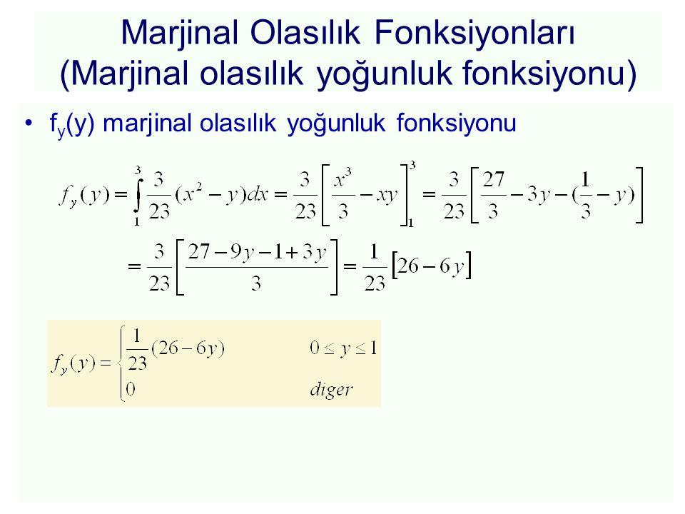 Marjinal Olasılık Fonksiyonları (Marjinal olasılık dağılım fonksiyonu) Marjinal dağılım fonksiyonları bileşik bir olasılık dağılım fonksiyonundan hareketle bir rassal değişkenin alacağı değerlerin kümülatif olasılıklarını diğer değişkene bağlı olmaksızın veren fonksiyondur.