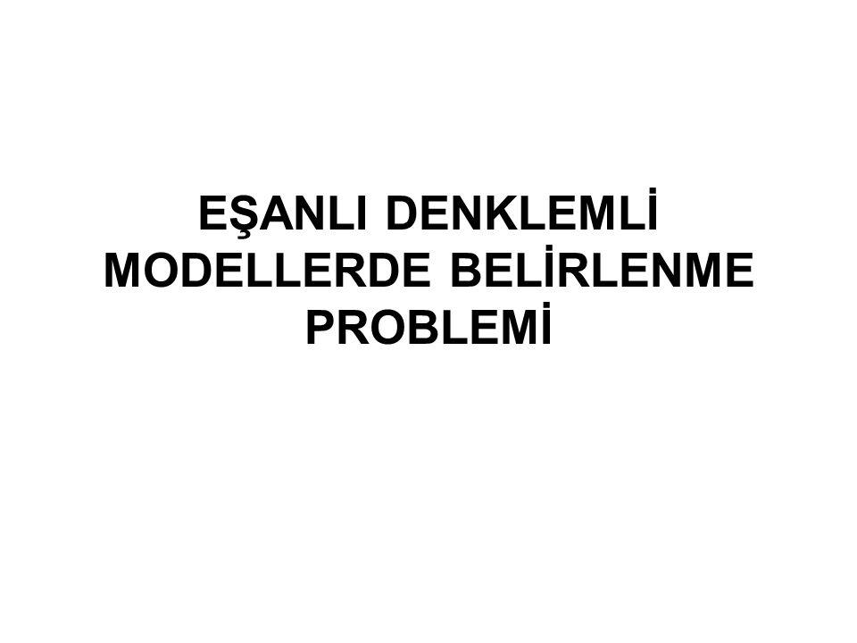 Belirlenme probleminin içeriği : Daraltılmış kalıptan hareketle belirlenme durumunun araştırılması Yapısal modelden hareketle denklemlerin belirlenme durumunun araştırılması Yapısal katsayılara konan sınırlamalarla belirlenmenin sağlanması