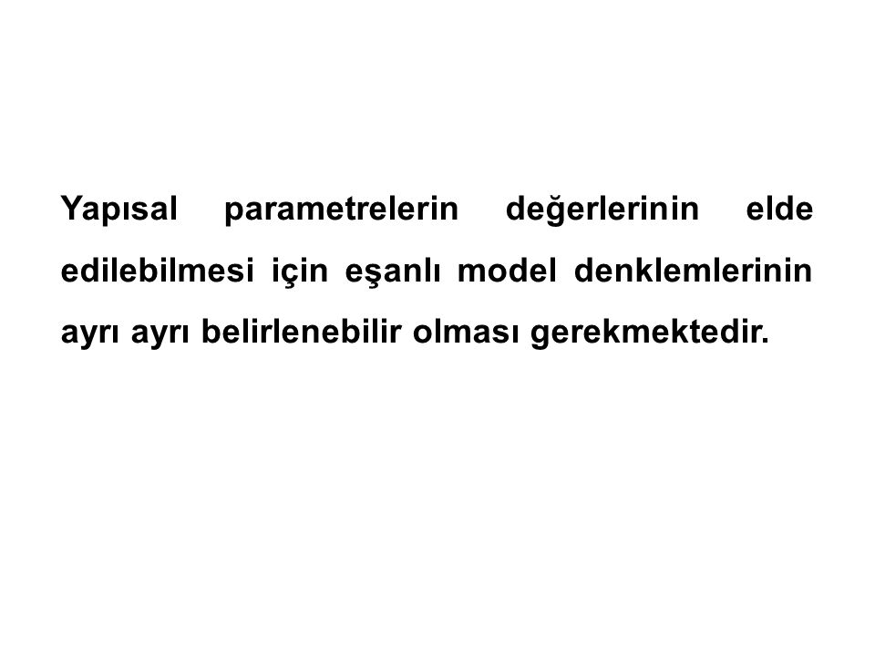 Aynı yapısal parametre için birden çok nümerik değer elde edilmekte; parametrelerin tek değerli tahmini mümkün olamamaktadır.