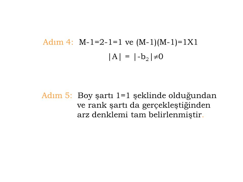 Adım 4: M-1=2-1=1 ve (M-1)(M-1)=1X1 |A| = |-b 2 |  0 Adım 5: Boy şartı 1=1 şeklinde olduğundan ve rank şartı da gerçekleştiğinden arz denklemi tam be