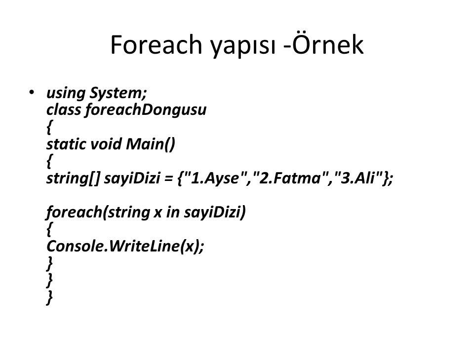 Foreach yapısı -Örnek using System; class foreachDongusu { static void Main() { string[] sayiDizi = { 1.Ayse , 2.Fatma , 3.Ali }; foreach(string x in sayiDizi) { Console.WriteLine(x); } } }