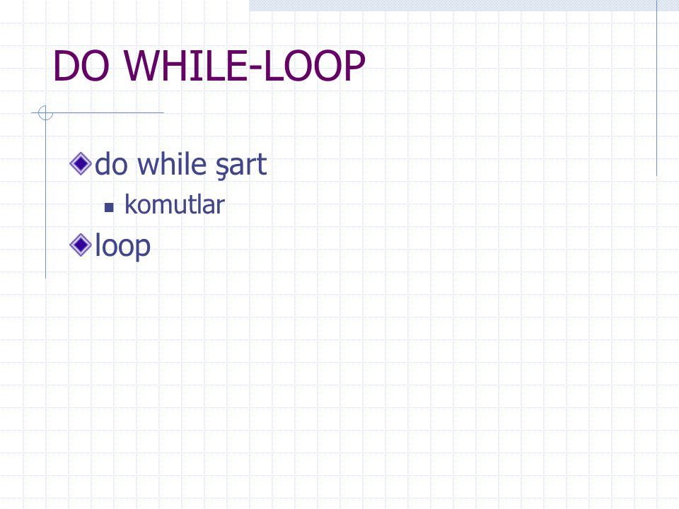 DO WHILE-LOOP do while şart komutlar loop