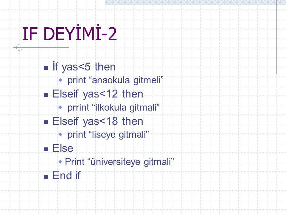 """IF DEYİMİ-2 İf yas<5 then  print """"anaokula gitmeli"""" Elseif yas<12 then  prrint """"ilkokula gitmali"""" Elseif yas<18 then  print """"liseye gitmali"""" Else """