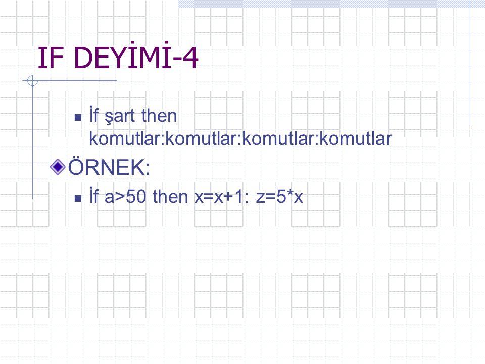 IF DEYİMİ-4 İf şart then komutlar:komutlar:komutlar:komutlar ÖRNEK: İf a>50 then x=x+1: z=5*x