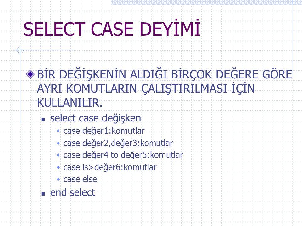ÖRNEK dim ogrnot ogrnot=text1.text select case ogrnot case is 100:text2.text= notunuzu yanlış girdiniz case 1 to 49:text2.text= kaldı case 50: text2.text= sınırda bir not aldınız case 51 to 70:text2.text= iyi case else:text2.text= pekiyi end select