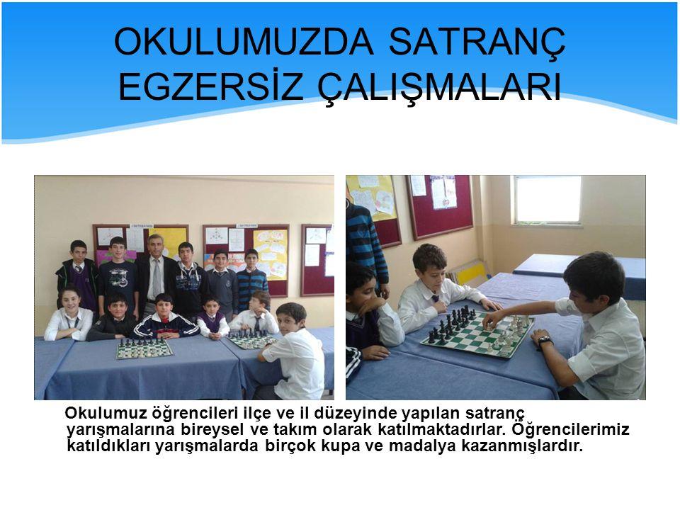 OKULUMUZDA SATRANÇ EGZERSİZ ÇALIŞMALARI Okulumuz öğrencileri ilçe ve il düzeyinde yapılan satranç yarışmalarına bireysel ve takım olarak katılmaktadır