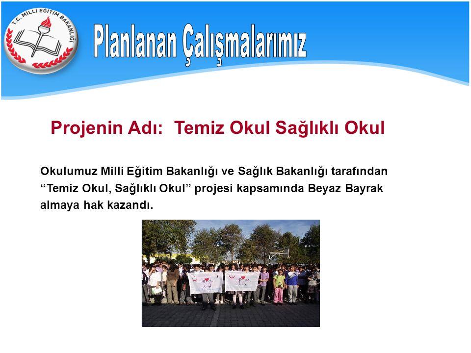 """Projenin Adı: Temiz Okul Sağlıklı Okul Okulumuz Milli Eğitim Bakanlığı ve Sağlık Bakanlığı tarafından """"Temiz Okul, Sağlıklı Okul"""" projesi kapsamında B"""