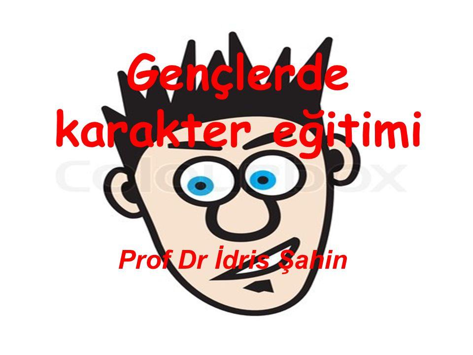 Gençlerde karakter eğitimi Prof Dr İdris Şahin