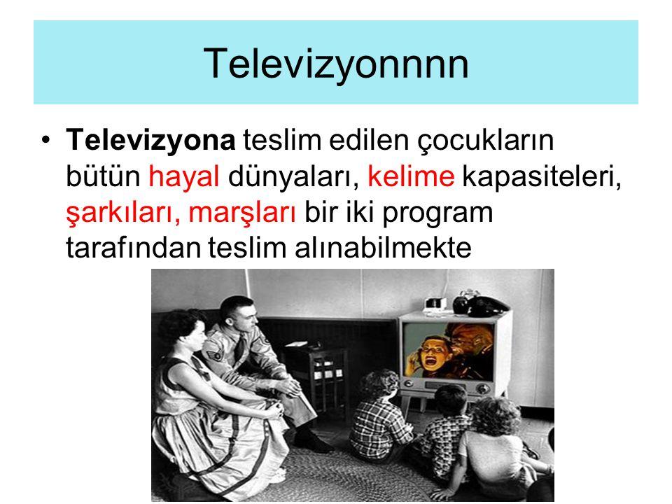 Televizyonnnn Televizyona teslim edilen çocukların bütün hayal dünyaları, kelime kapasiteleri, şarkıları, marşları bir iki program tarafından teslim a