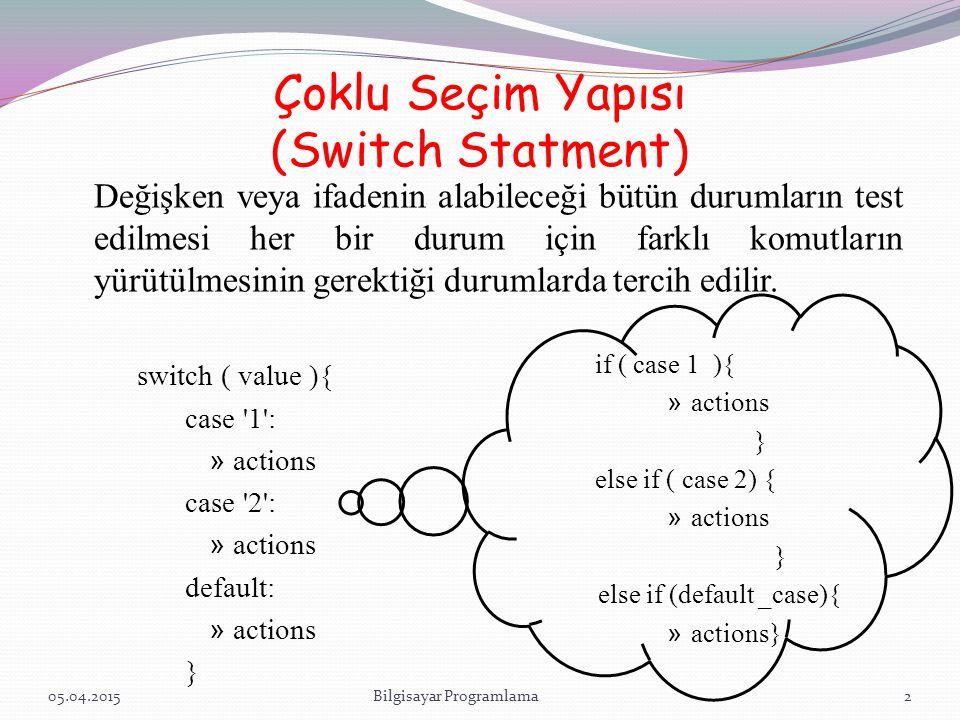 Çoklu Seçim Yapısı (Switch Statment) Değişken veya ifadenin alabileceği bütün durumların test edilmesi her bir durum için farklı komutların yürütülmes
