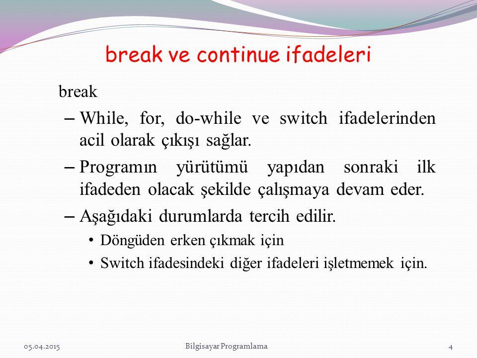 break ve continue ifadeleri break – While, for, do-while ve switch ifadelerinden acil olarak çıkışı sağlar. – Programın yürütümü yapıdan sonraki ilk i