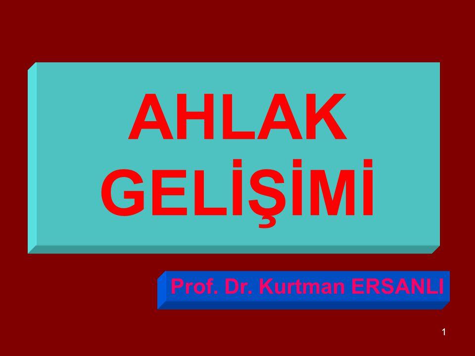 1 AHLAK GELİŞİMİ Prof. Dr. Kurtman ERSANLI