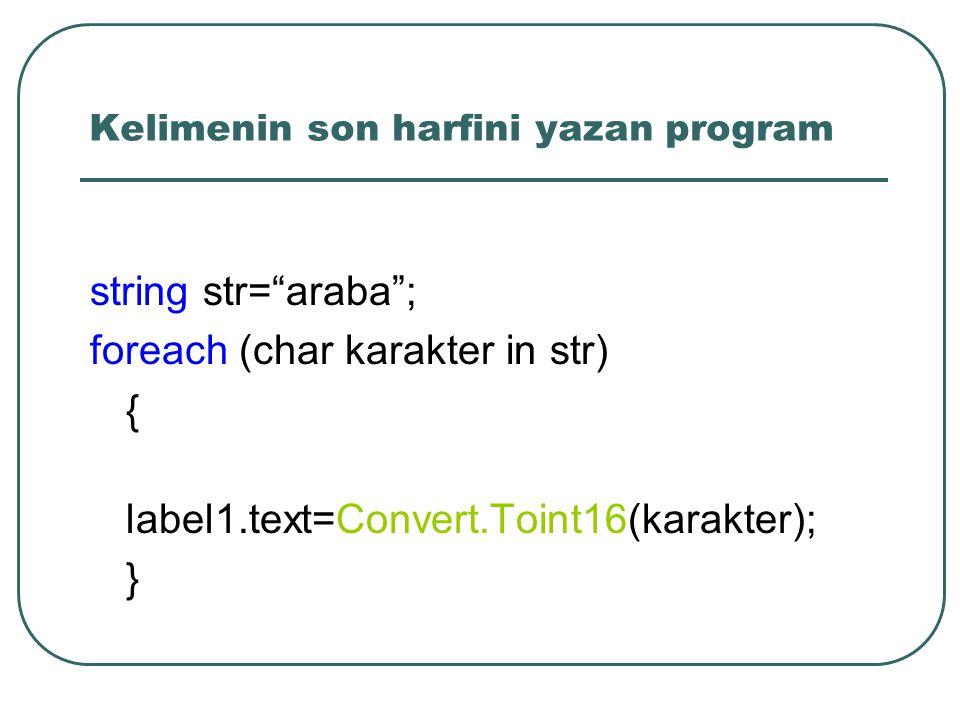 Kelimenin son harfini yazan program string str= araba ; foreach (char karakter in str) { label1.text=Convert.Toint16(karakter); }