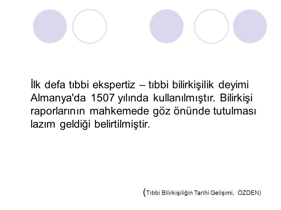 İlk defa tıbbi ekspertiz – tıbbi bilirkişilik deyimi Almanya da 1507 yılında kullanılmıştır.