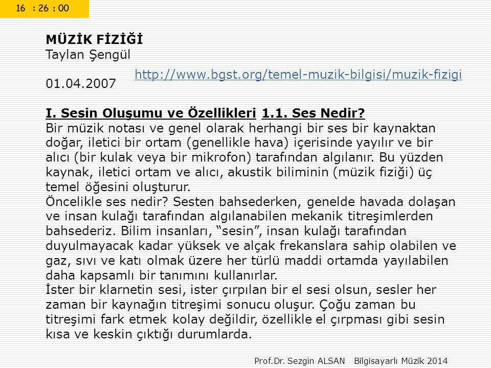 Prof.Dr. Sezgin ALSAN Bilgisayarlı Müzik 2014 MÜZİK FİZİĞİ Taylan Şengül 01.04.2007 I. Sesin Oluşumu ve Özellikleri 1.1. Ses Nedir? Bir müzik notası v