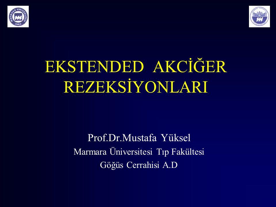 EKSTENDED AKCİĞER REZEKSİYONLARI Prof.Dr.Mustafa Yüksel Marmara Üniversitesi Tıp Fakültesi Göğüs Cerrahisi A.D