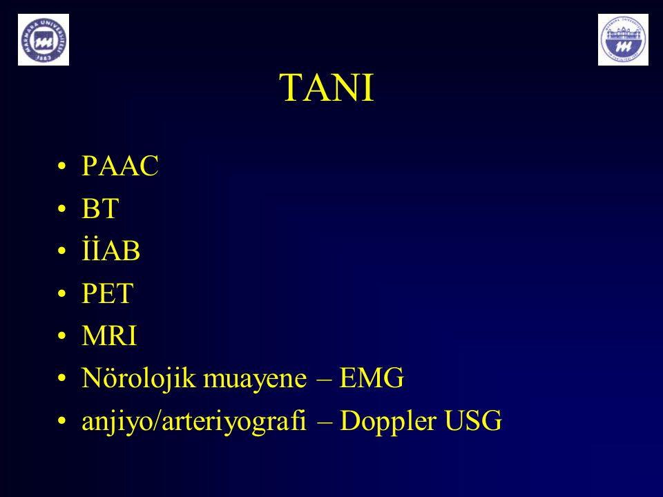TANI PAAC BT İİAB PET MRI Nörolojik muayene – EMG anjiyo/arteriyografi – Doppler USG