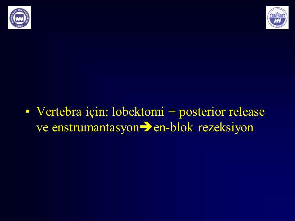 Vertebra için: lobektomi + posterior release ve enstrumantasyon  en-blok rezeksiyon