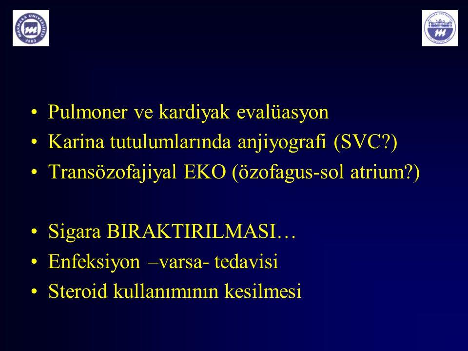 Pulmoner ve kardiyak evalüasyon Karina tutulumlarında anjiyografi (SVC?) Transözofajiyal EKO (özofagus-sol atrium?) Sigara BIRAKTIRILMASI… Enfeksiyon