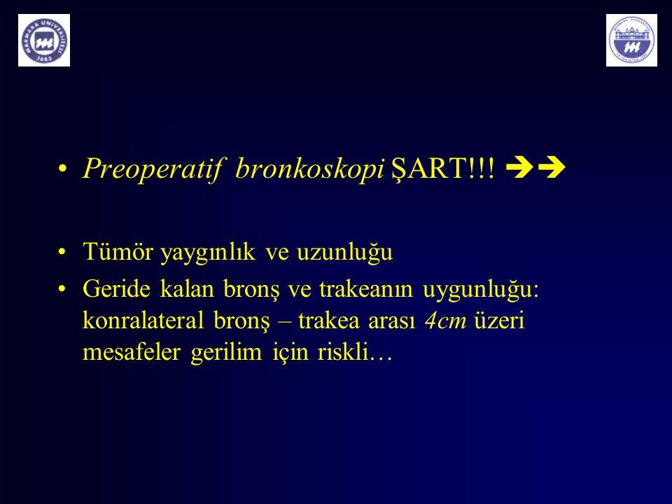 Preoperatif bronkoskopi ŞART!!!  Tümör yaygınlık ve uzunluğu Geride kalan bronş ve trakeanın uygunluğu: konralateral bronş – trakea arası 4cm üzeri