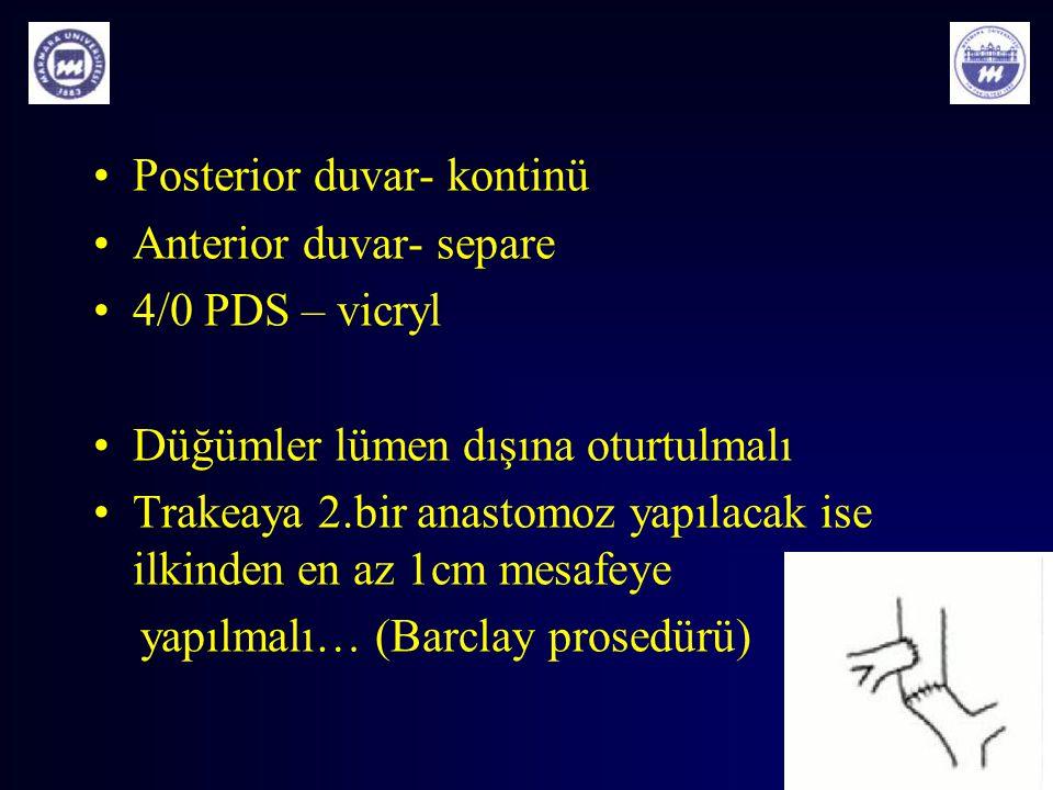 Posterior duvar- kontinü Anterior duvar- separe 4/0 PDS – vicryl Düğümler lümen dışına oturtulmalı Trakeaya 2.bir anastomoz yapılacak ise ilkinden en