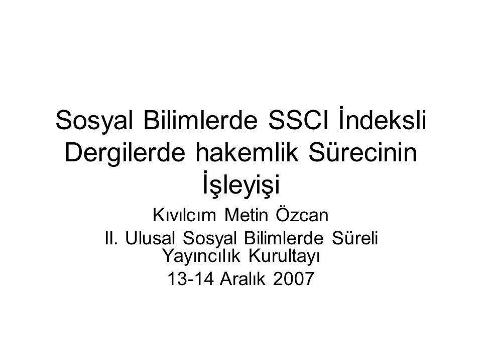 Sosyal Bilimlerde SSCI İndeksli Dergilerde hakemlik Sürecinin İşleyişi Kıvılcım Metin Özcan II. Ulusal Sosyal Bilimlerde Süreli Yayıncılık Kurultayı 1