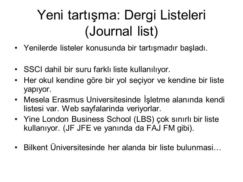 Yeni tartışma: Dergi Listeleri (Journal list) Yenilerde listeler konusunda bir tartışmadır başladı. SSCI dahil bir suru farklı liste kullanılıyor. He