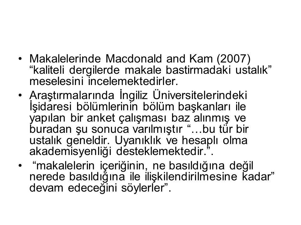 """Makalelerinde Macdonald and Kam (2007) """"kaliteli dergilerde makale bastirmadaki ustalık"""" meselesini incelemektedirler. Araştırmalarında İngiliz Üniver"""
