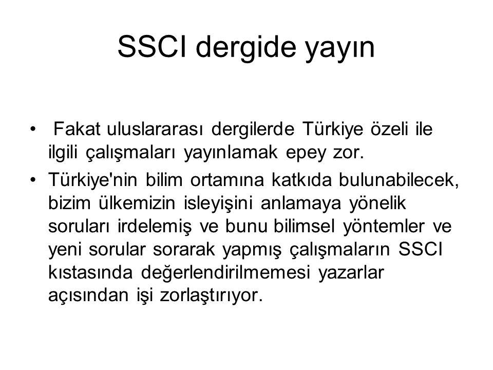SSCI dergide yayın Fakat uluslararası dergilerde Türkiye özeli ile ilgili çalışmaları yayınlamak epey zor. Türkiye'nin bilim ortamına katkıda bulunabi