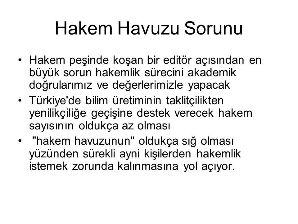 Hakem Havuzu Sorunu Hakem peşinde koşan bir editör açısından en büyük sorun hakemlik sürecini akademik doğrularımız ve değerlerimizle yapacak Türkiye'