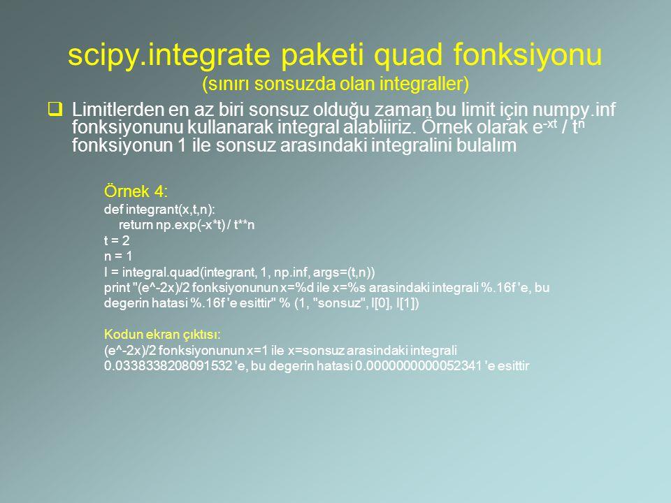 scipy.integrate paketi quad fonksiyonu (çok katlı integraller)  Çoklu (ikili, üçlü, n'li) integralleri de scipy.integrate paketi fonksiyonları ile alabilmek mümkündür.