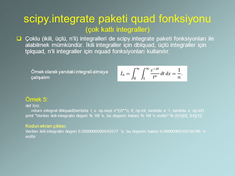 scipy.integrate paketi quad fonksiyonu (çok katlı integraller)  Çoklu (ikili, üçlü, n'li) integralleri de scipy.integrate paketi fonksiyonları ile al