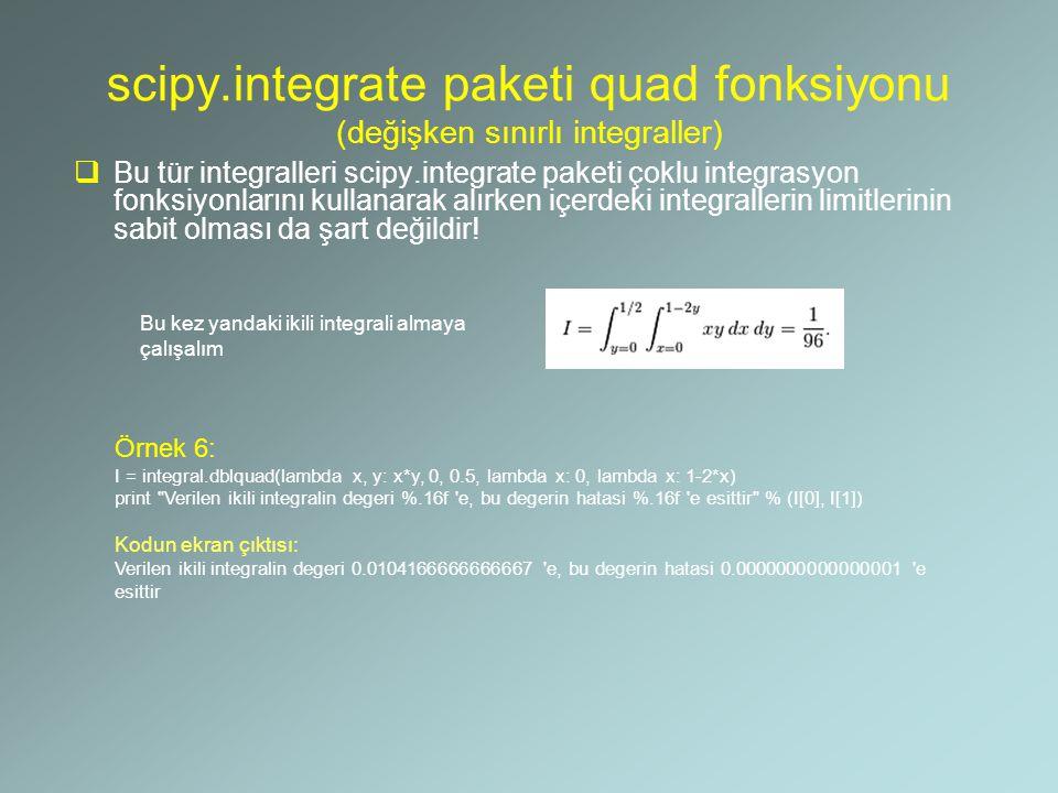 scipy.integrate paketi quad fonksiyonu (değişken sınırlı integraller)  Bu tür integralleri scipy.integrate paketi çoklu integrasyon fonksiyonlarını k