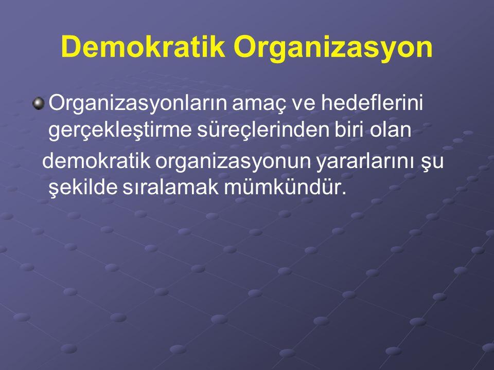 Demokratik Organizasyon Organizasyonların amaç ve hedeflerini gerçekleştirme süreçlerinden biri olan demokratik organizasyonun yararlarını şu şekilde