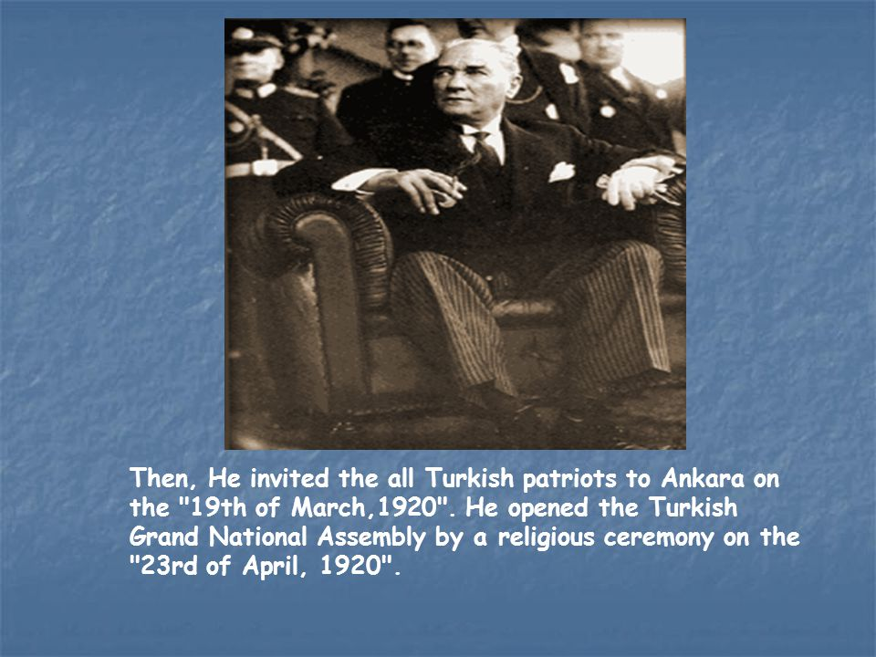 Then, He invited the all Turkish patriots to Ankara on the