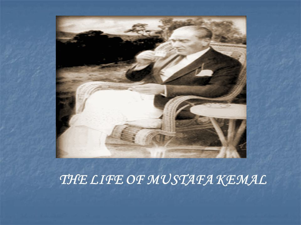 THE LIFE OF MUSTAFA KEMAL