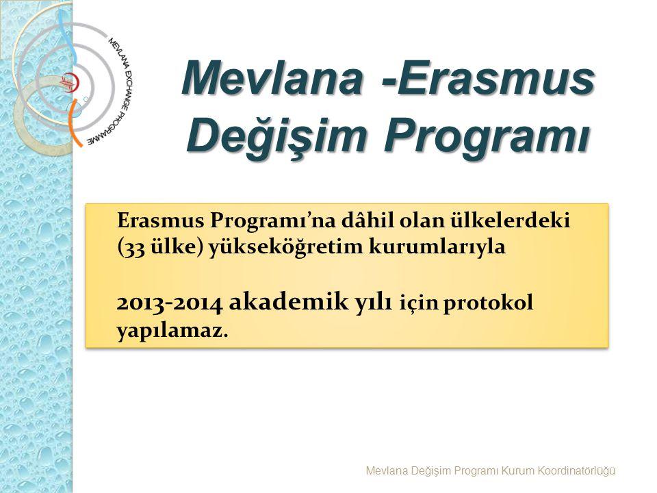 Mevlana -Erasmus Değişim Programı Mevlana Değişim Programı Kurum Koordinatörlüğü Erasmus Programı'na dâhil olan ülkelerdeki (33 ülke) yükseköğretim ku