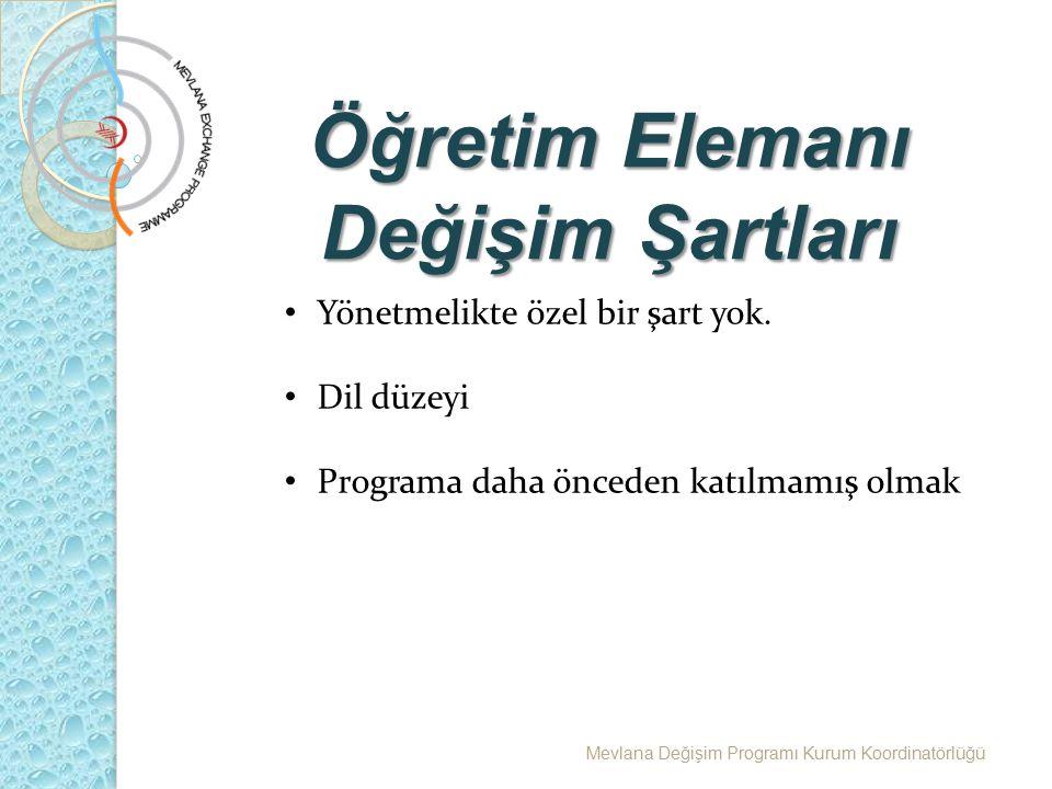 Öğretim Elemanı Değişim Şartları Mevlana Değişim Programı Kurum Koordinatörlüğü Yönetmelikte özel bir şart yok. Dil düzeyi Programa daha önceden katıl