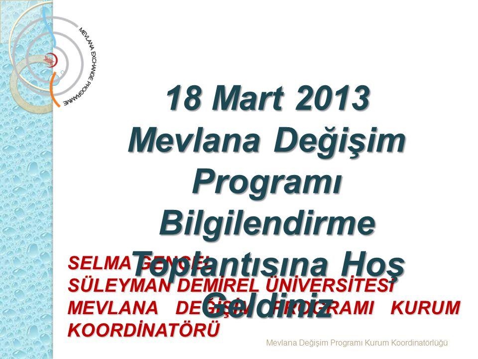 SELMA GENÇEL SÜLEYMAN DEMİREL ÜNİVERSİTESİ MEVLANA DEĞİŞİM PROGRAMI KURUM KOORDİNATÖRÜ 18 Mart 2013 Mevlana Değişim Programı Bilgilendirme Toplantısın