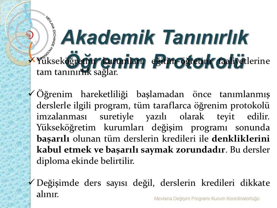 Mevlana Değişim Programı Kurum Koordinatörlüğü Akademik Tanınırlık Öğrenim Protokolü Yükseköğretim kurumları, eğitim-öğretim faaliyetlerine tam tanını