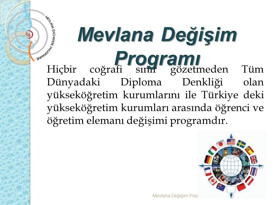 Öğrenci Değişimi Mevlana Değişim Programı Kurum Koordinatörlüğü Protokol imzalamış Türkiye'deki bütün yükseköğretim kurumlarında örgün eğitim programlarına kayıtlı öğrenciler katılabilir.