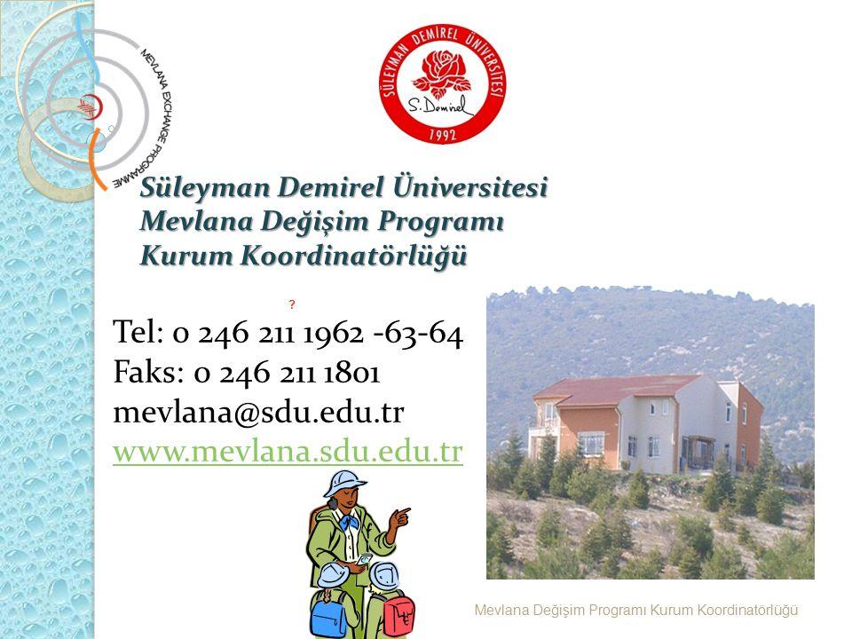 Süleyman Demirel Üniversitesi Mevlana Değişim Programı Kurum Koordinatörlüğü ? Tel: 0 246 211 1962 -63-64 Faks: 0 246 211 1801 mevlana@sdu.edu.tr www.