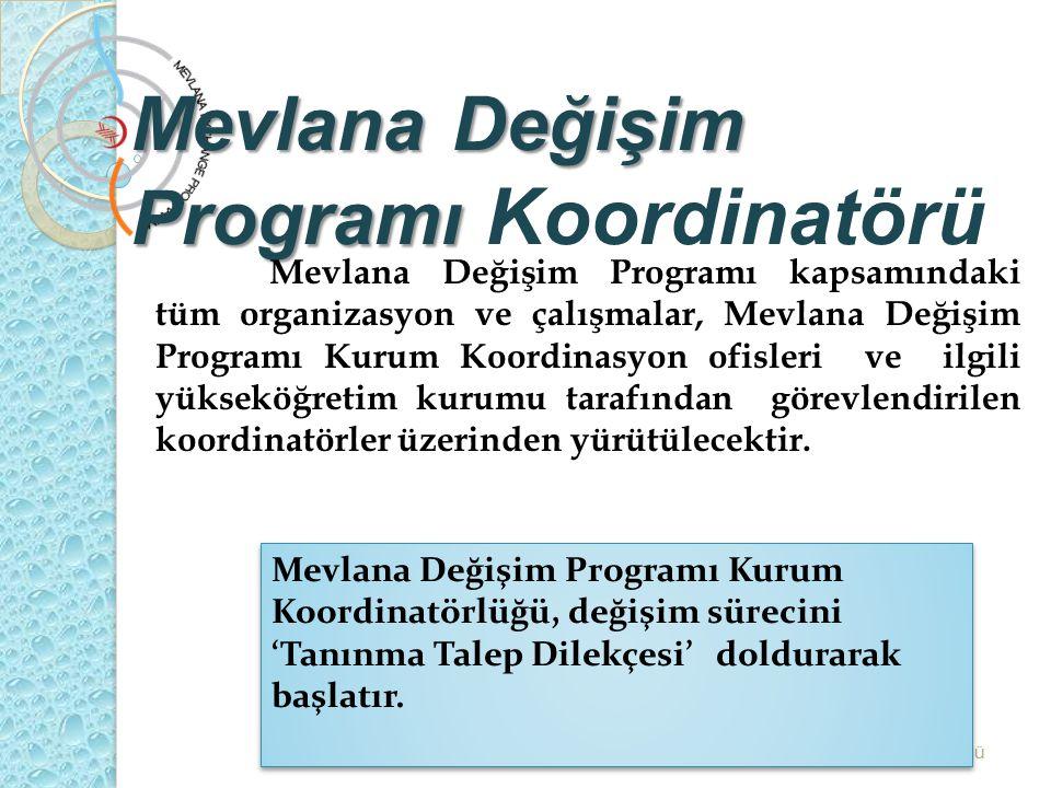 Mevlana Değişim Programı Mevlana Değişim Programı Koordinatörü Mevlana Değişim Programı Kurum Koordinatörlüğü Mevlana Değişim Programı kapsamındaki tü