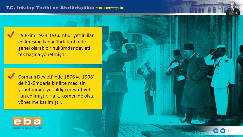 T.C. İnkılap Tarihi ve Atatürkçülük CUMHURİYETÇİLİK 5 29 Ekim 1923' te Cumhuriyet'in ilan edilmesine kadar Türk tarihinde genel olarak bir hükümdar de