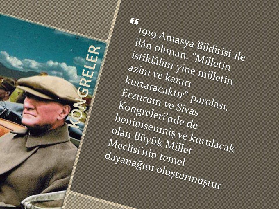  1919 Amasya Bildirisi ile ilân olunan, Milletin istiklâlini yine milletin azim ve kararı kurtaracaktır parolası, Erzurum ve Sivas Kongreleri'nde de benimsenmiş ve kurulacak olan Büyük Millet Meclisi'nin temel dayanağını oluşturmuştur.